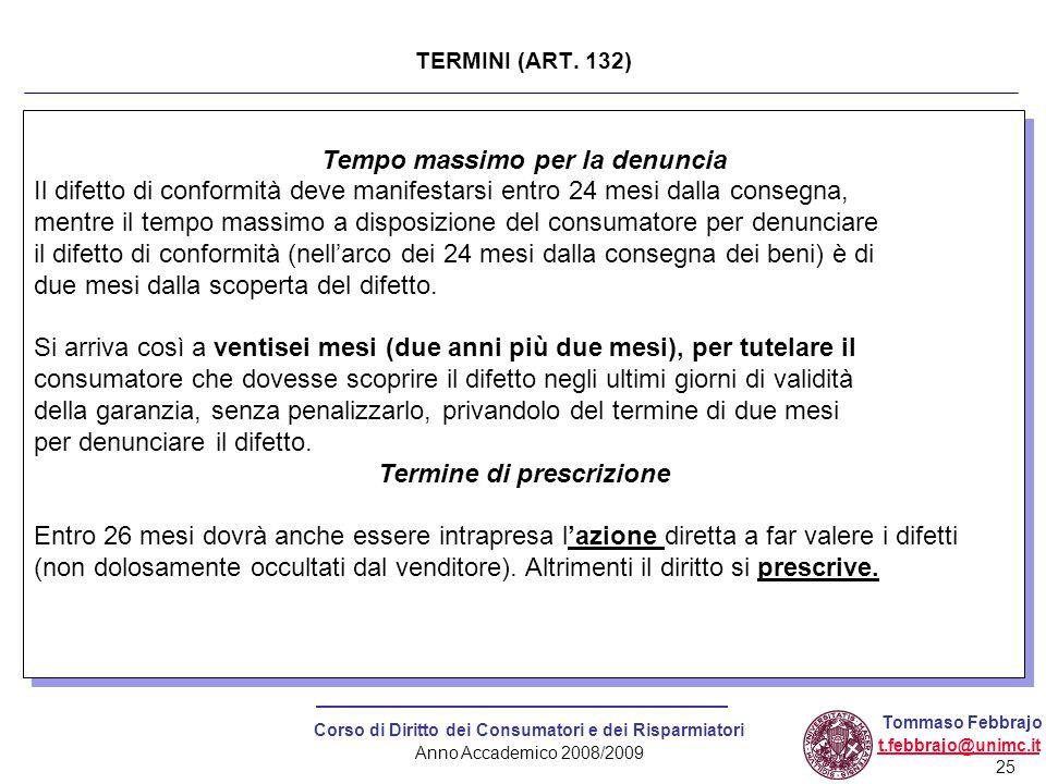 25 Corso di Diritto dei Consumatori e dei Risparmiatori Anno Accademico 2008/2009 Tommaso Febbrajo t.febbrajo@unimc.it Tempo massimo per la denuncia I