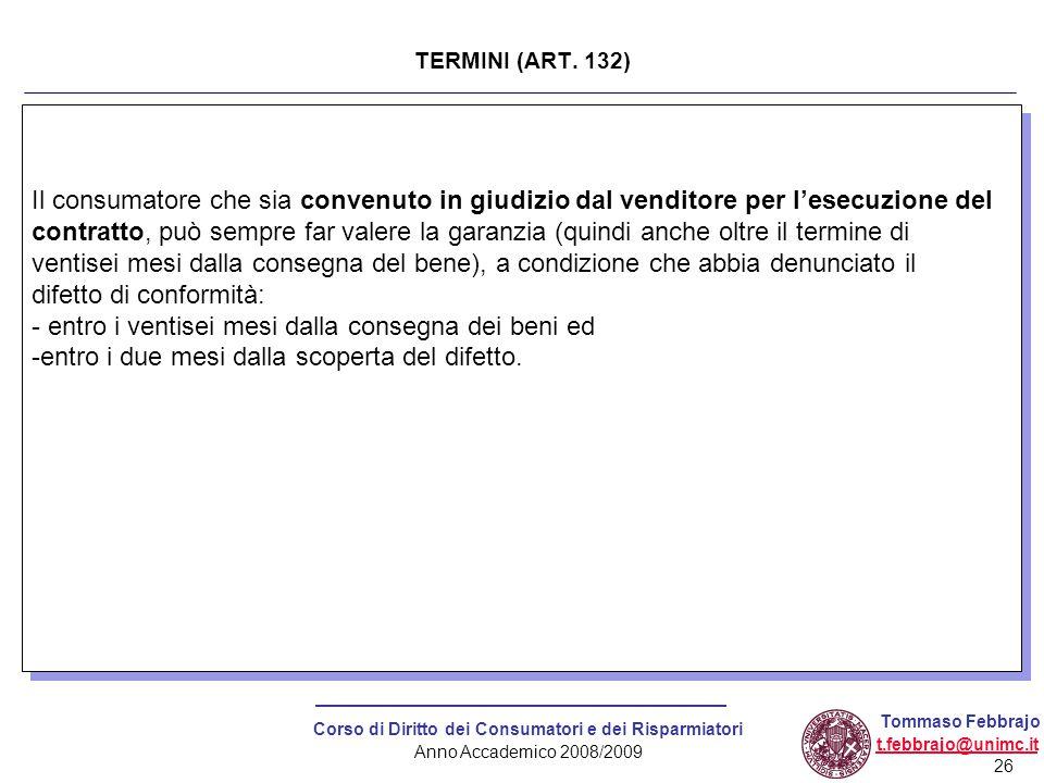 26 Corso di Diritto dei Consumatori e dei Risparmiatori Anno Accademico 2008/2009 Tommaso Febbrajo t.febbrajo@unimc.it Il consumatore che sia convenut