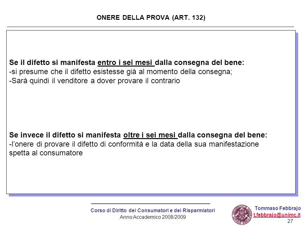 27 Corso di Diritto dei Consumatori e dei Risparmiatori Anno Accademico 2008/2009 Tommaso Febbrajo t.febbrajo@unimc.it Se il difetto si manifesta entr
