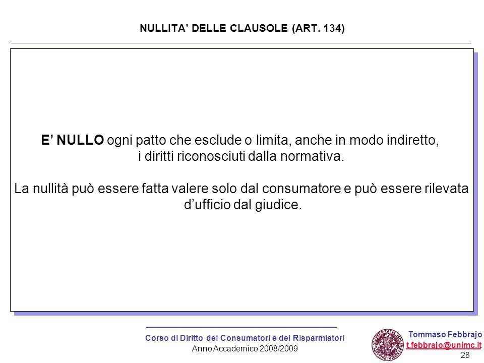28 Corso di Diritto dei Consumatori e dei Risparmiatori Anno Accademico 2008/2009 Tommaso Febbrajo t.febbrajo@unimc.it E' NULLO ogni patto che esclude