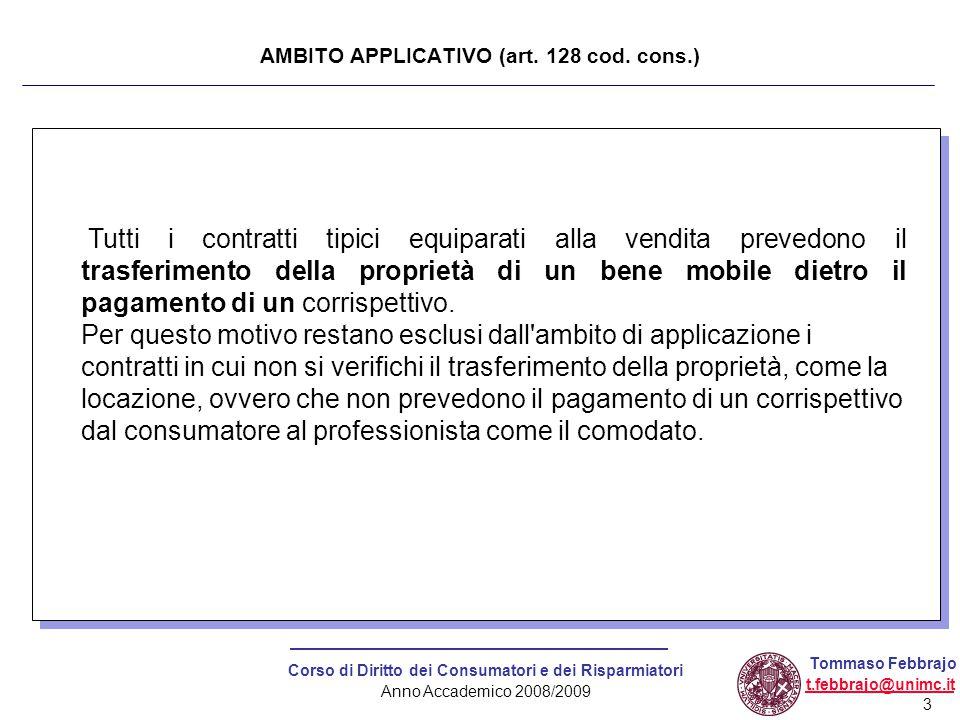 3 Corso di Diritto dei Consumatori e dei Risparmiatori Anno Accademico 2008/2009 Tommaso Febbrajo t.febbrajo@unimc.it AMBITO APPLICATIVO (art. 128 cod