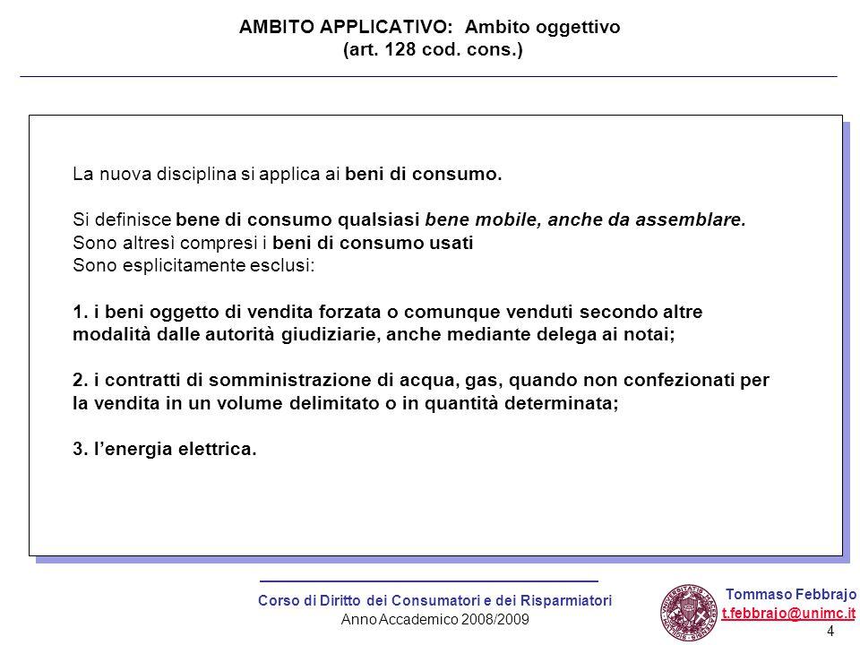 4 Corso di Diritto dei Consumatori e dei Risparmiatori Anno Accademico 2008/2009 Tommaso Febbrajo t.febbrajo@unimc.it AMBITO APPLICATIVO: Ambito ogget