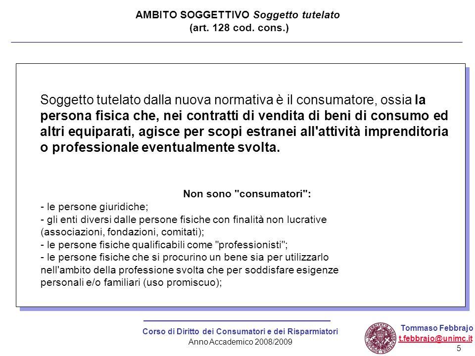 5 Corso di Diritto dei Consumatori e dei Risparmiatori Anno Accademico 2008/2009 Tommaso Febbrajo t.febbrajo@unimc.it AMBITO SOGGETTIVO Soggetto tutel