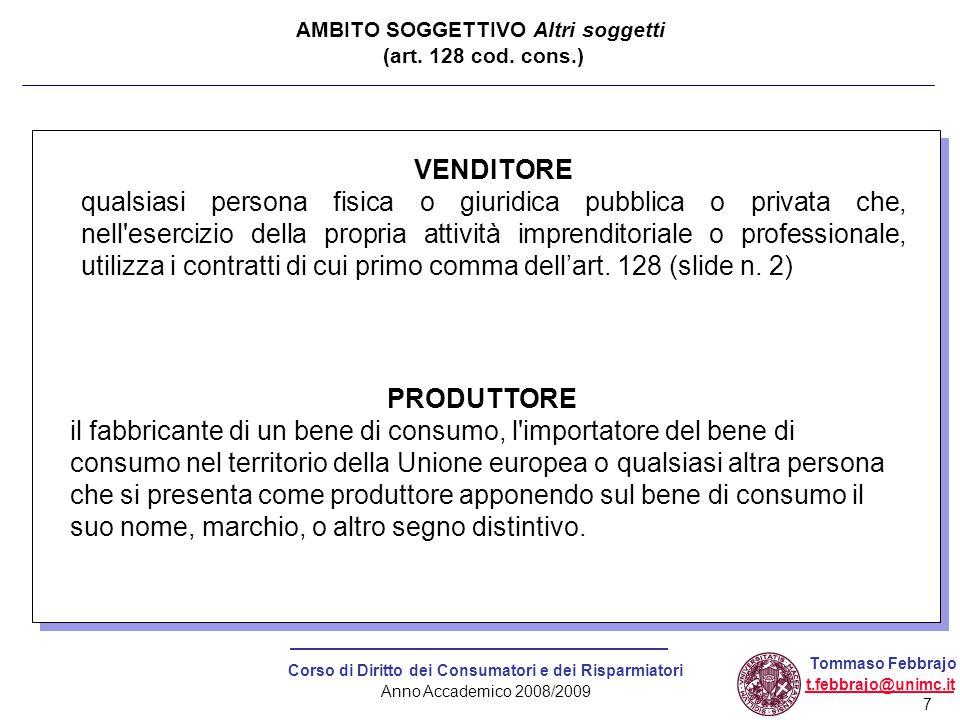7 Corso di Diritto dei Consumatori e dei Risparmiatori Anno Accademico 2008/2009 Tommaso Febbrajo t.febbrajo@unimc.it AMBITO SOGGETTIVO Altri soggetti