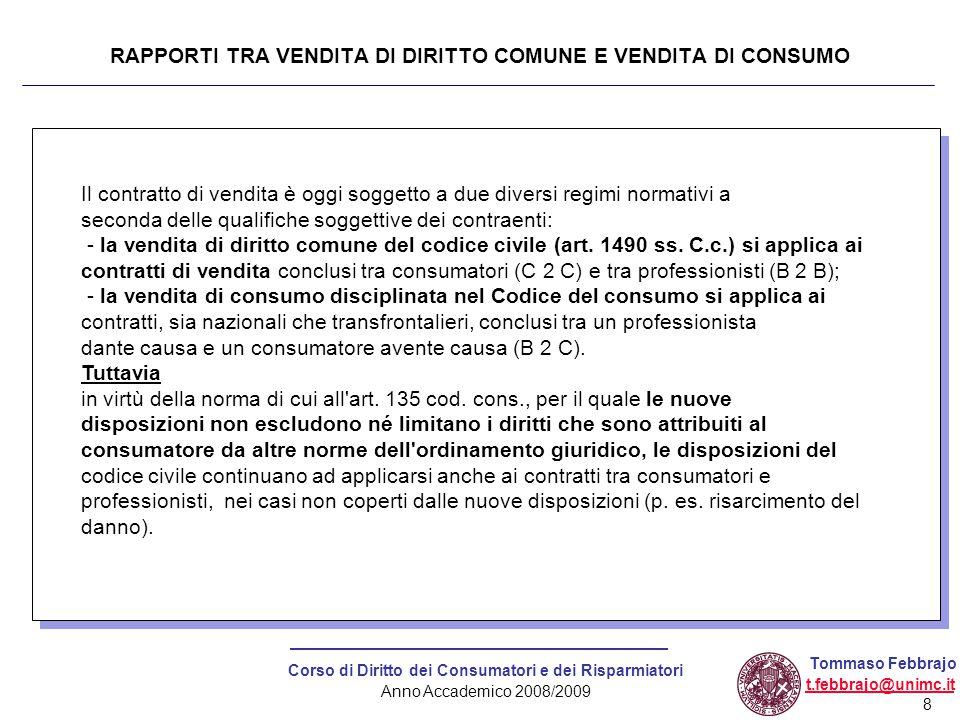 8 Corso di Diritto dei Consumatori e dei Risparmiatori Anno Accademico 2008/2009 Tommaso Febbrajo t.febbrajo@unimc.it RAPPORTI TRA VENDITA DI DIRITTO