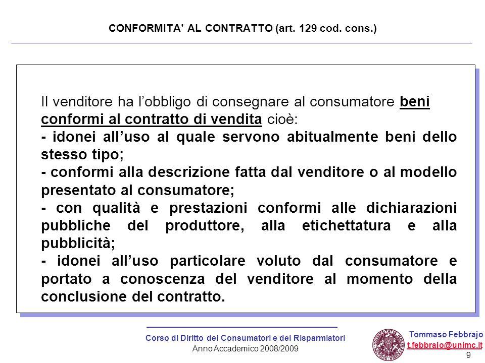 9 Corso di Diritto dei Consumatori e dei Risparmiatori Anno Accademico 2008/2009 Tommaso Febbrajo t.febbrajo@unimc.it CONFORMITA' AL CONTRATTO (art. 1