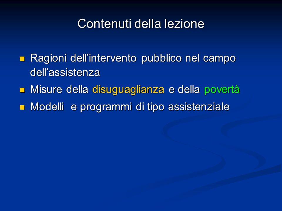 Contenuti della lezione Ragioni dell'intervento pubblico nel campo dell'assistenza Ragioni dell'intervento pubblico nel campo dell'assistenza Misure d