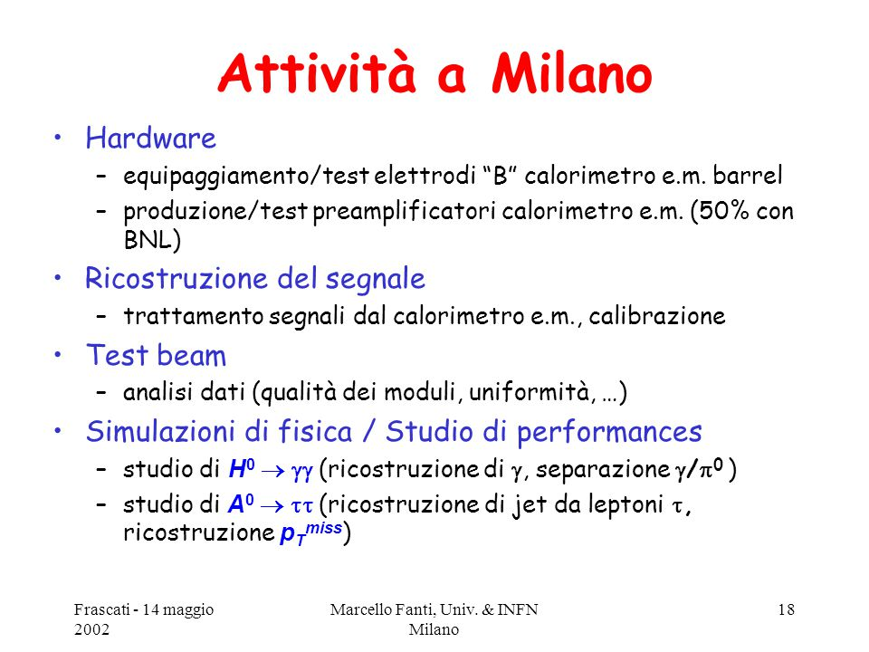 """Frascati - 14 maggio 2002 Marcello Fanti, Univ. & INFN Milano 18 Attività a Milano Hardware –equipaggiamento/test elettrodi """"B"""" calorimetro e.m. barre"""