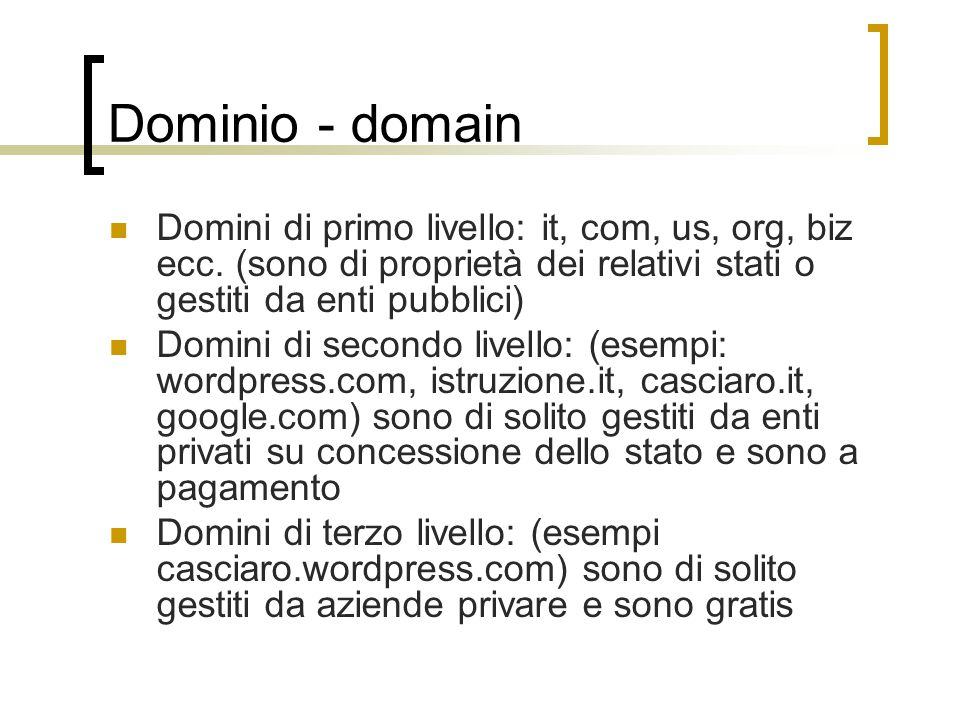 Dominio - domain Domini di primo livello: it, com, us, org, biz ecc.