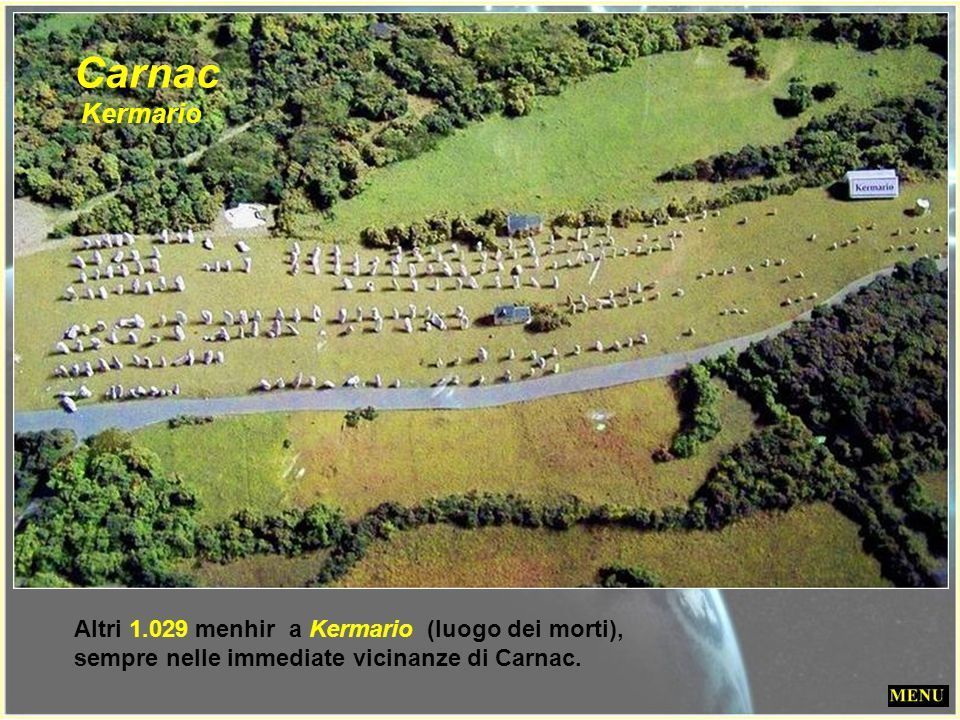 1.169 menhir disposti su una decina di file in località Ménec (luogo del ricordo), a un chilometro dall'abitato di Carnac Carnac Ménec
