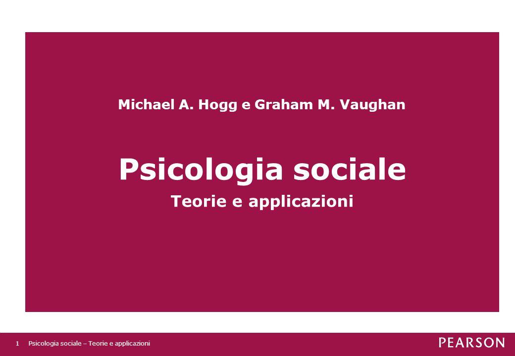 Michael A. Hogg e Graham M. Vaughan Psicologia sociale Teorie e applicazioni Psicologia sociale – Teorie e applicazioni1