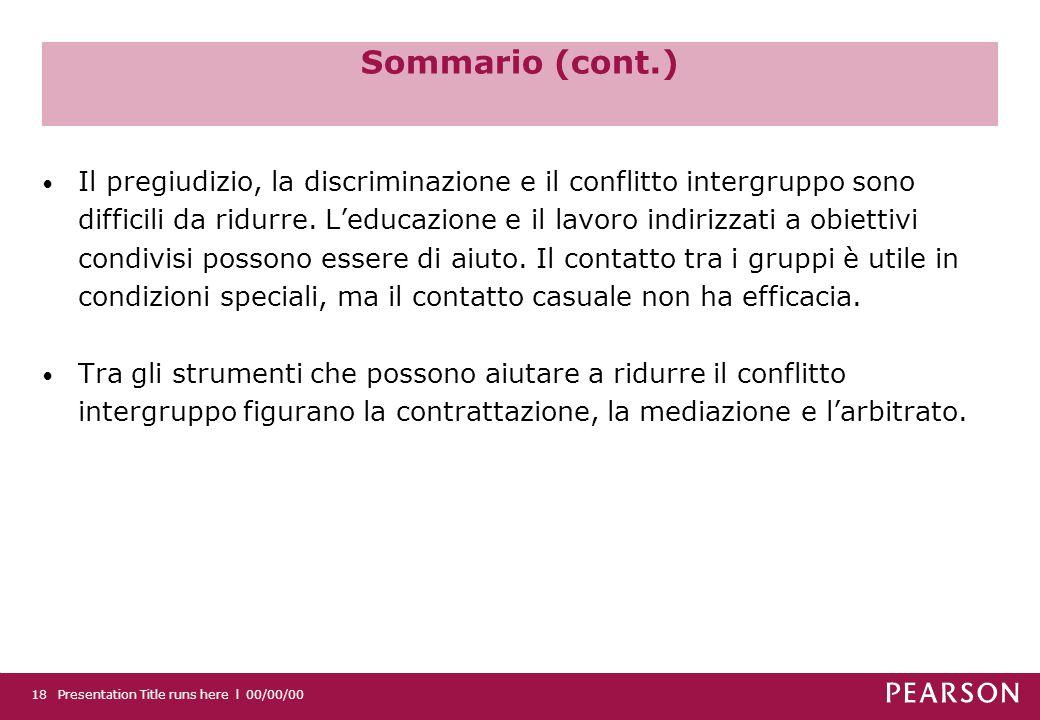 Sommario (cont.) Il pregiudizio, la discriminazione e il conflitto intergruppo sono difficili da ridurre.