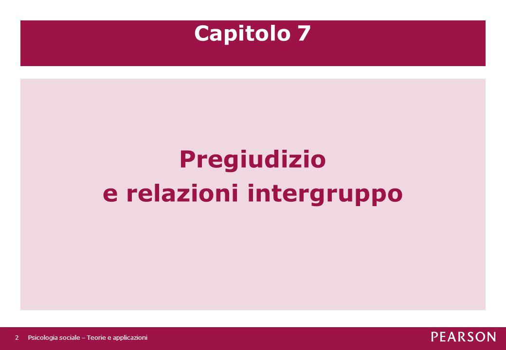 Capitolo 7 Pregiudizio e relazioni intergruppo Psicologia sociale – Teorie e applicazioni2