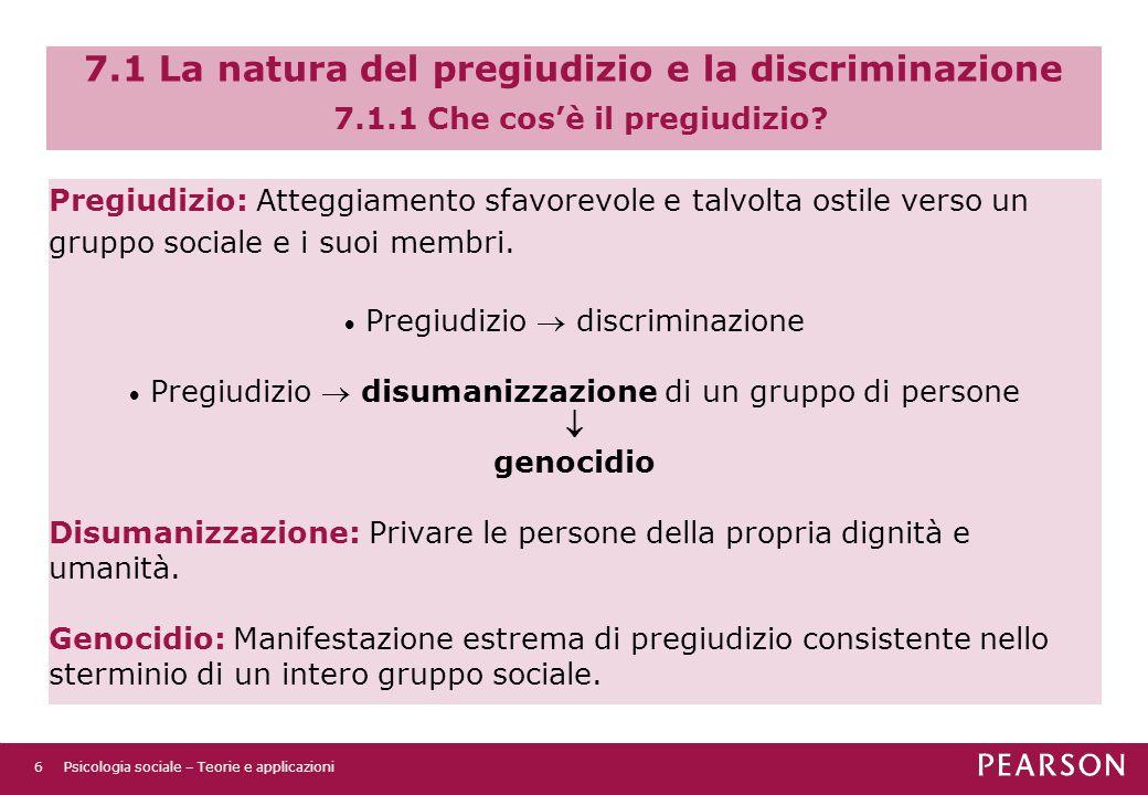 7.1 La natura del pregiudizio e la discriminazione 7.1.1 Che cos'è il pregiudizio? Pregiudizio: Atteggiamento sfavorevole e talvolta ostile verso un g