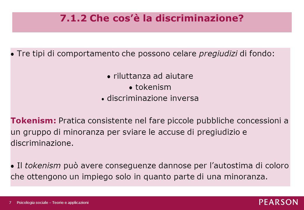 7.1.2 Che cos'è la discriminazione?  Tre tipi di comportamento che possono celare pregiudizi di fondo:  riluttanza ad aiutare  tokenism  discrimin