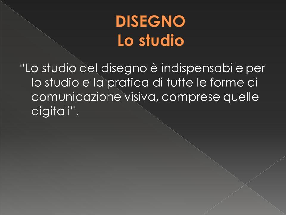Lo studio del disegno è indispensabile per lo studio e la pratica di tutte le forme di comunicazione visiva, comprese quelle digitali .