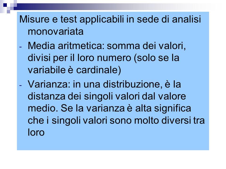 Misure e test applicabili in sede di analisi monovariata - Media aritmetica: somma dei valori, divisi per il loro numero (solo se la variabile è cardi