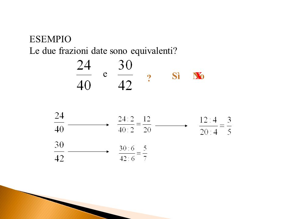 ESEMPIO Le due frazioni date sono equivalenti? ? SìNo x e