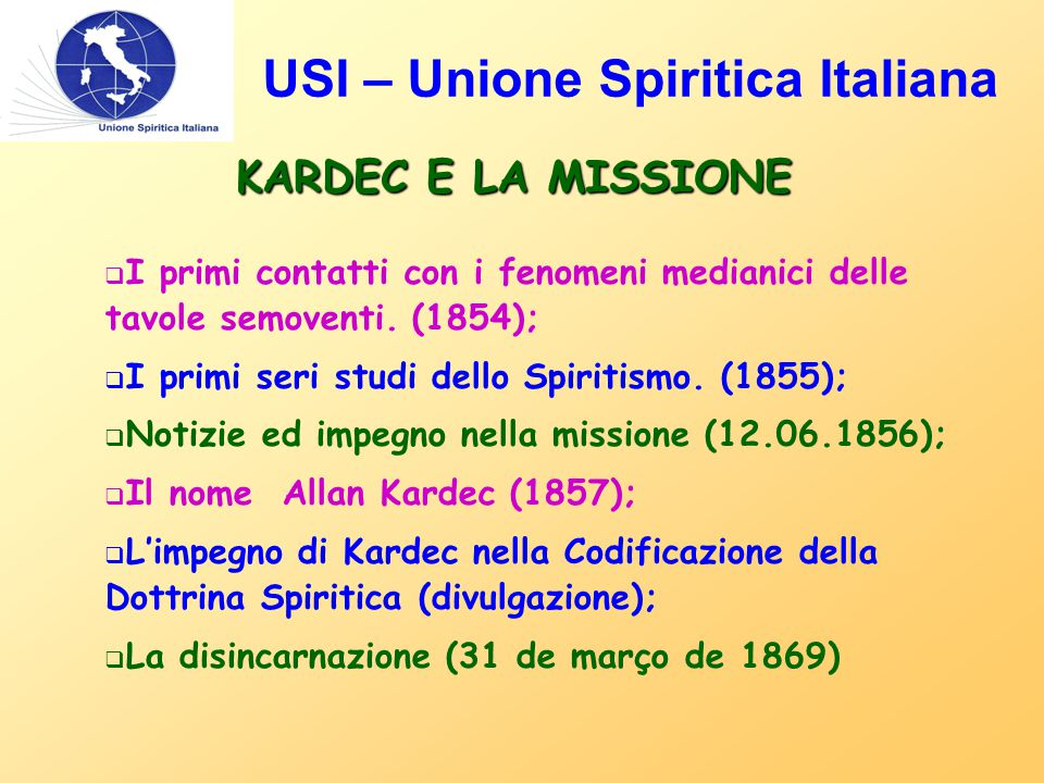 USI – Unione Spiritica Italiana KARDEC E LA MISSIONE  I primi contatti con i fenomeni medianici delle tavole semoventi. (1854);  I primi seri studi