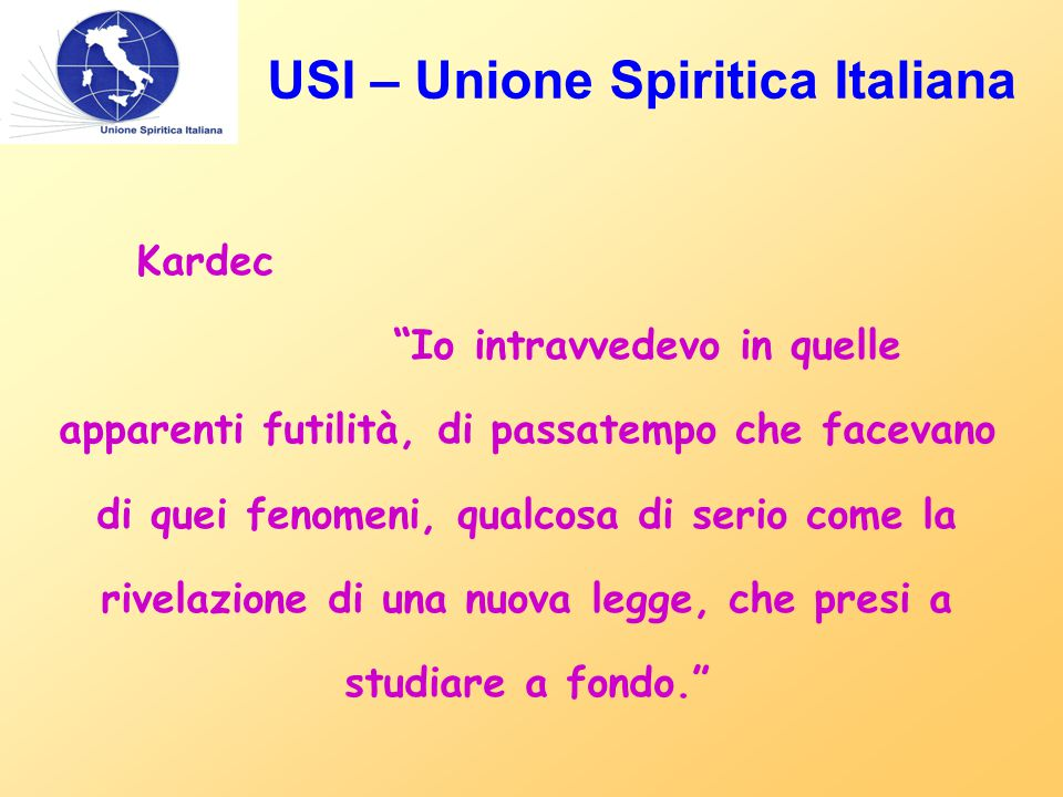 """USI – Unione Spiritica Italiana Kardec """"Io intravvedevo in quelle apparenti futilità, di passatempo che facevano di quei fenomeni, qualcosa di serio c"""