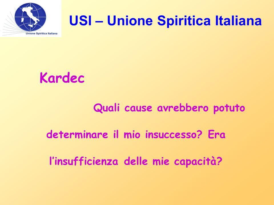 USI – Unione Spiritica Italiana Kardec Quali cause avrebbero potuto determinare il mio insuccesso? Era l'insufficienza delle mie capacità?