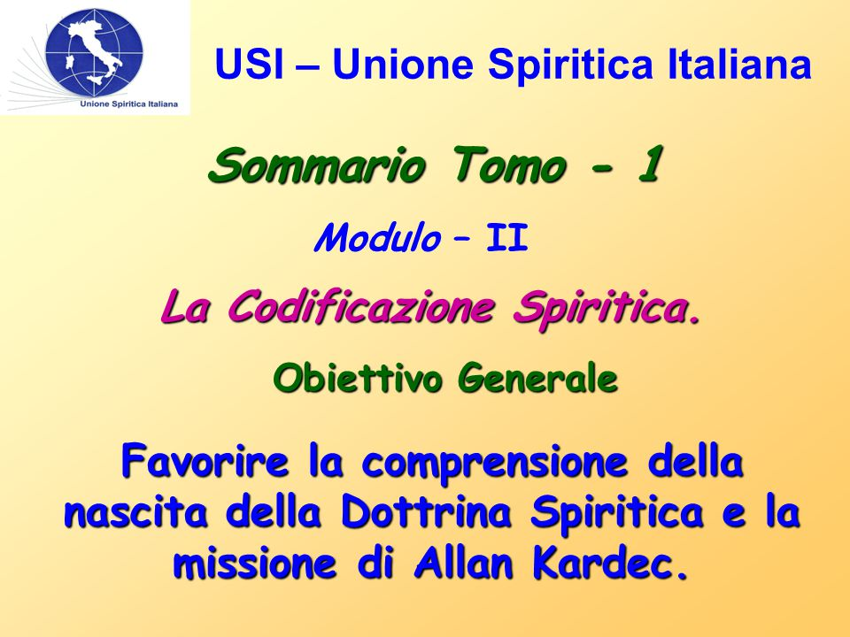 USI – Unione Spiritica Italiana Sommario Tomo - 1 Modulo – II La Codificazione Spiritica.