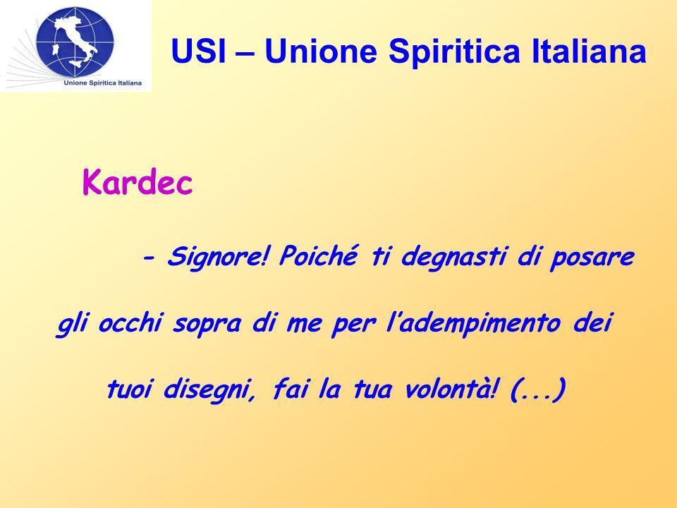USI – Unione Spiritica Italiana Kardec - Signore! Poiché ti degnasti di posare gli occhi sopra di me per l'adempimento dei tuoi disegni, fai la tua vo