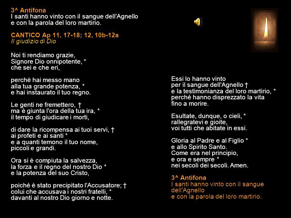 3^ Antifona I santi hanno vinto con il sangue dell Agnello e con la parola del loro martirio.