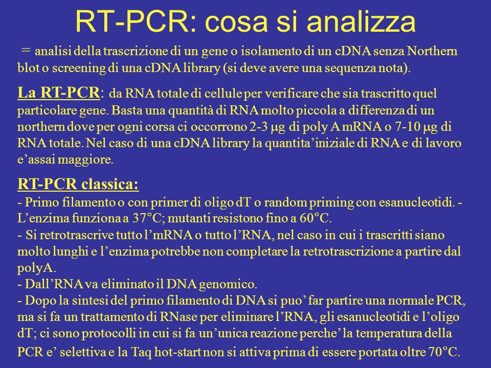 RT-PCR: cosa si analizza = analisi della trascrizione di un gene o isolamento di un cDNA senza Northern blot o screening di una cDNA library (si deve avere una sequenza nota).