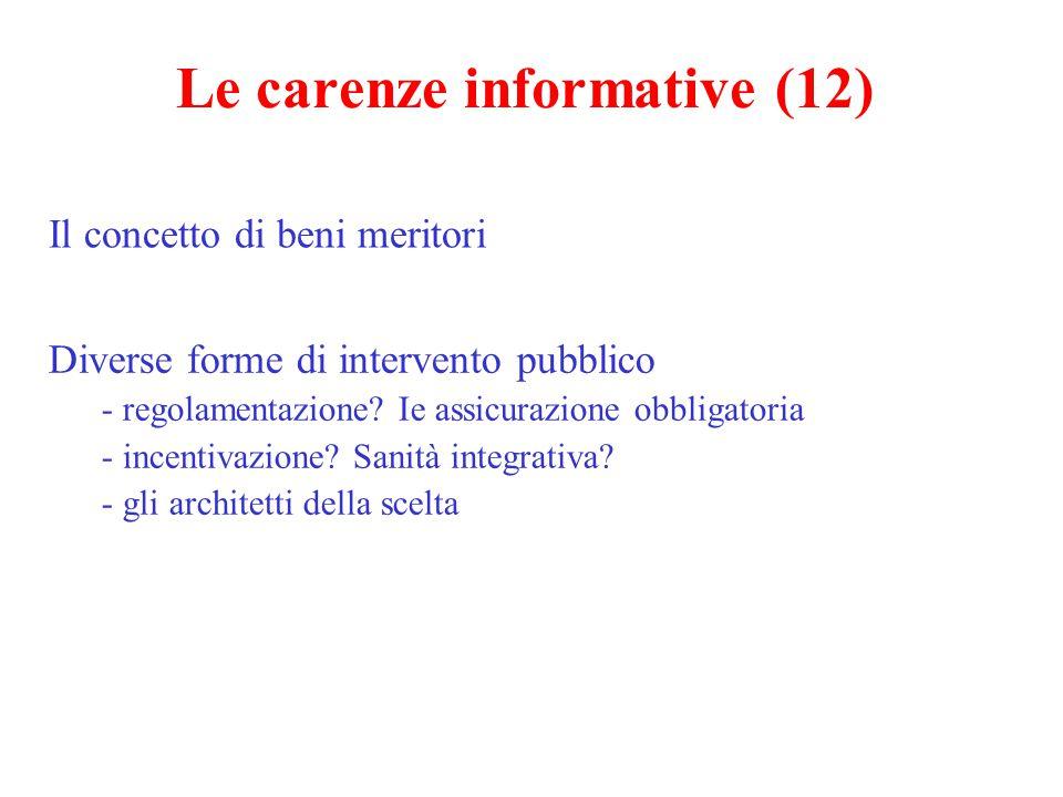 Le carenze informative (12) Diverse forme di intervento pubblico - regolamentazione? Ie assicurazione obbligatoria - incentivazione? Sanità integrativ