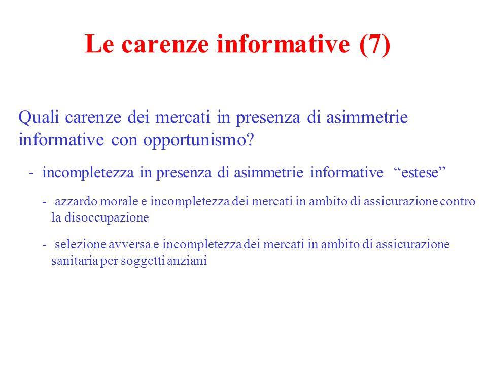 Le carenze informative (7) Quali carenze dei mercati in presenza di asimmetrie informative con opportunismo? - incompletezza in presenza di asimmetrie