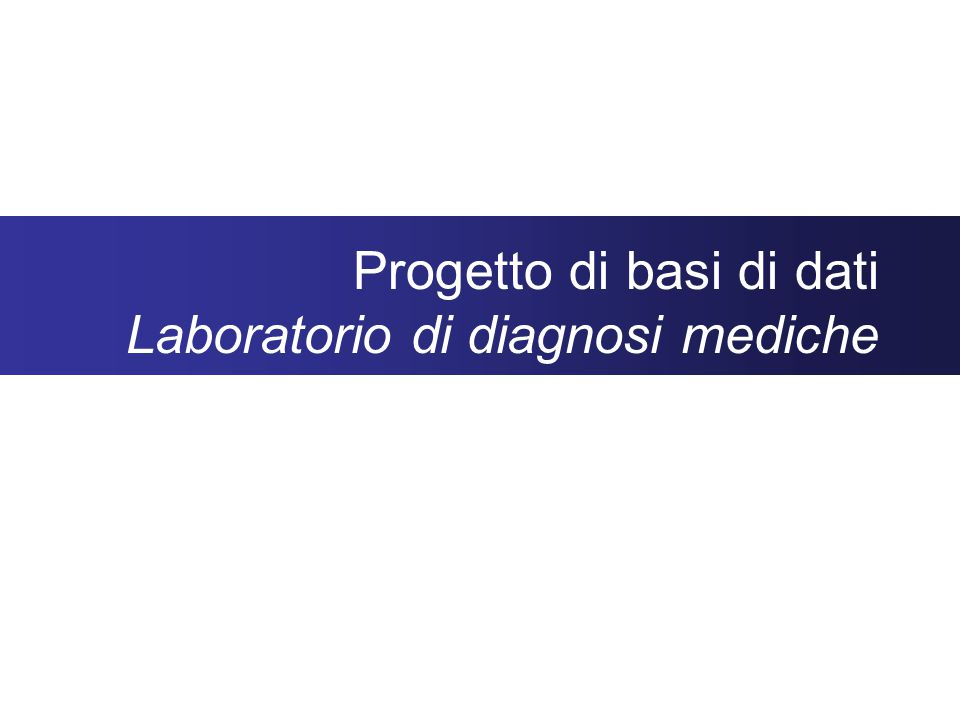 Progetto di basi di dati Laboratorio di diagnosi mediche