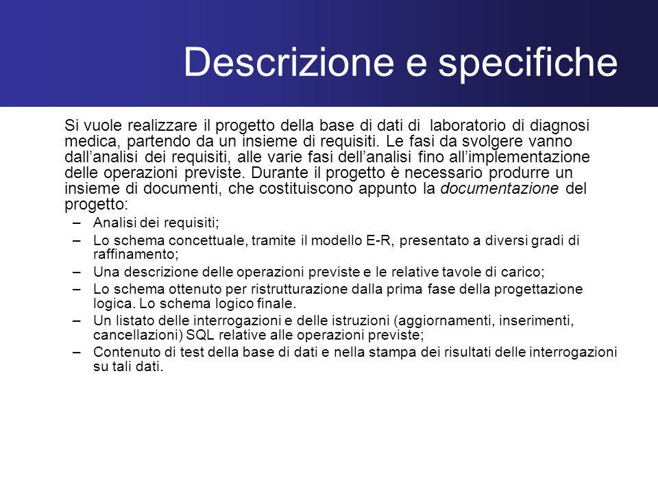 Descrizione e specifiche Si vuole realizzare il progetto della base di dati di laboratorio di diagnosi medica, partendo da un insieme di requisiti.