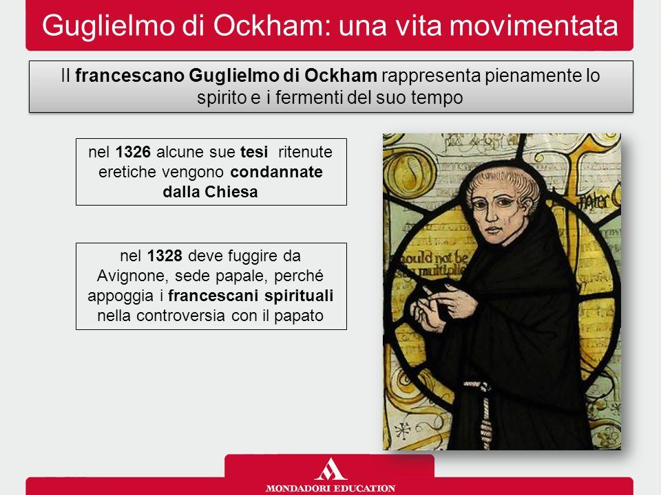Guglielmo di Ockham: una vita movimentata Il francescano Guglielmo di Ockham rappresenta pienamente lo spirito e i fermenti del suo tempo nel 1328 dev
