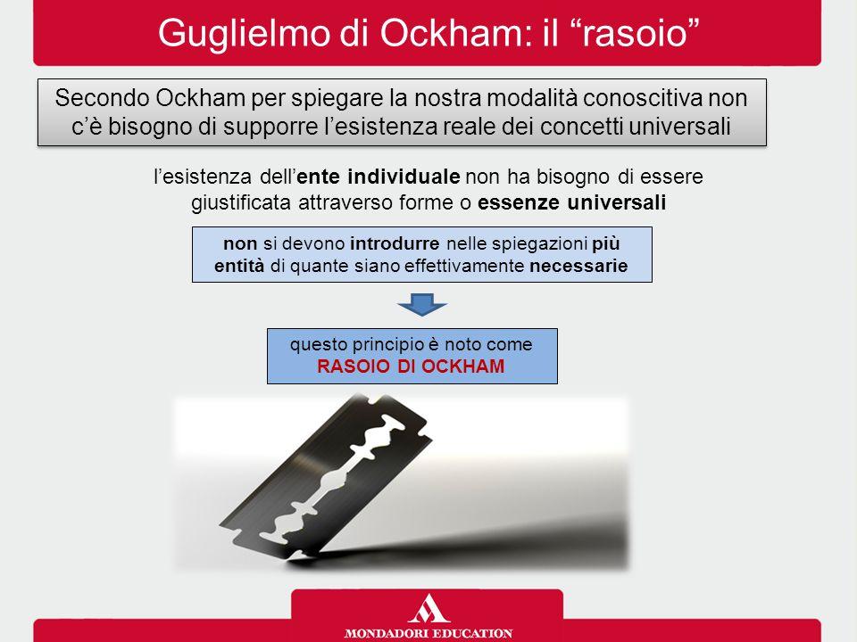 """Guglielmo di Ockham: il """"rasoio"""" Secondo Ockham per spiegare la nostra modalità conoscitiva non c'è bisogno di supporre l'esistenza reale dei concetti"""