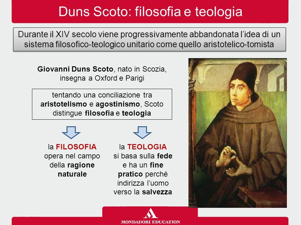 Duns Scoto: filosofia e teologia Durante il XIV secolo viene progressivamente abbandonata l'idea di un sistema filosofico-teologico unitario come quel