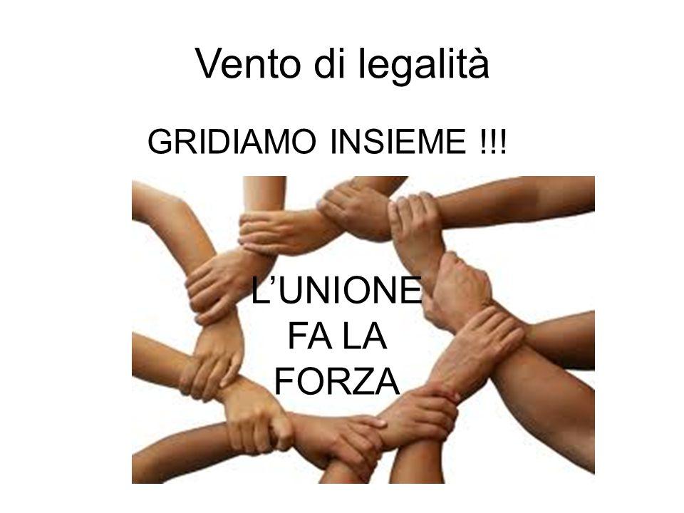 Vento di legalità GRIDIAMO INSIEME !!! L'UNIONE FA LA FORZA