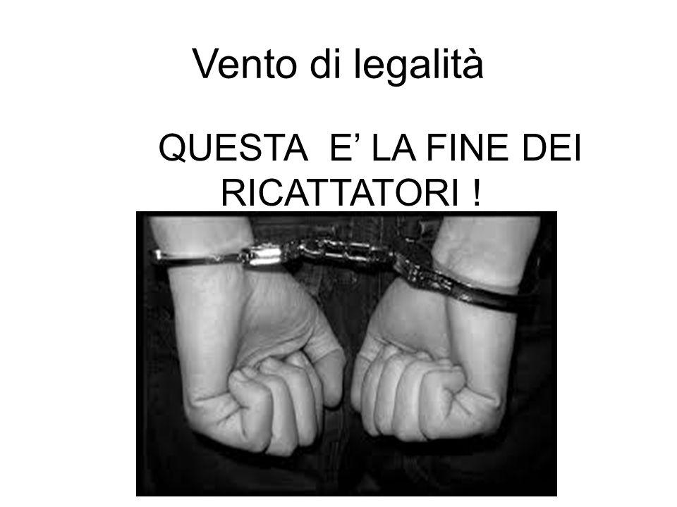 Vento di legalità QUESTA E' LA FINE DEI RICATTATORI !