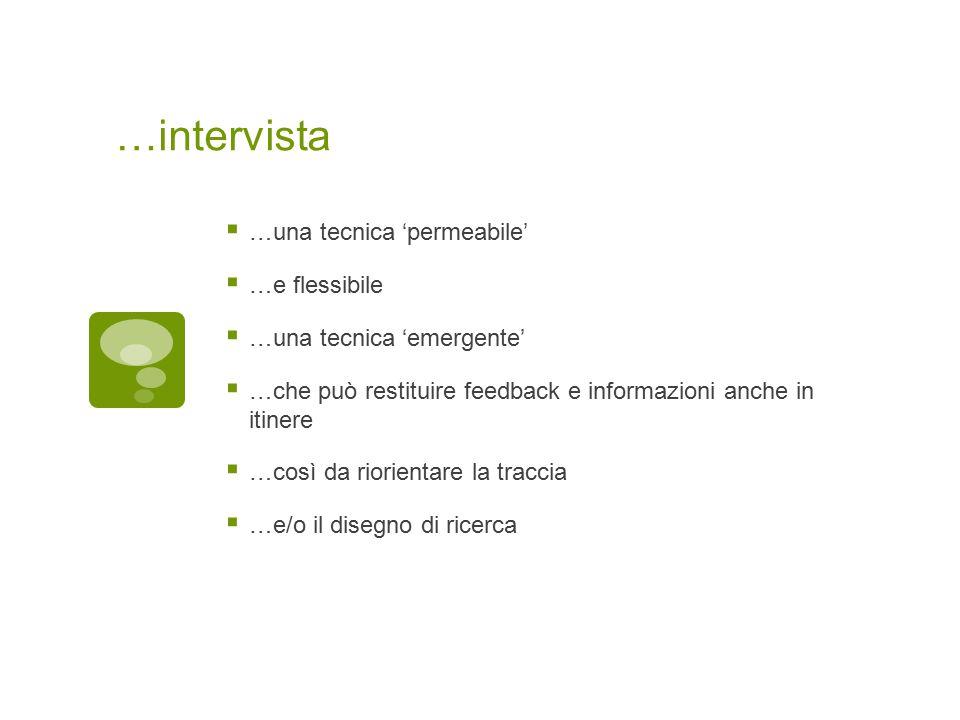 …intervista  …una tecnica 'permeabile'  …e flessibile  …una tecnica 'emergente'  …che può restituire feedback e informazioni anche in itinere  …c