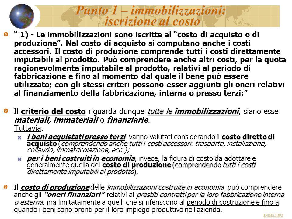 """Punto 1 – immobilizzazioni: iscrizione al costo """" 1) - Le immobilizzazioni sono iscritte al """"costo di acquisto o di produzione"""". Nel costo di acquisto"""
