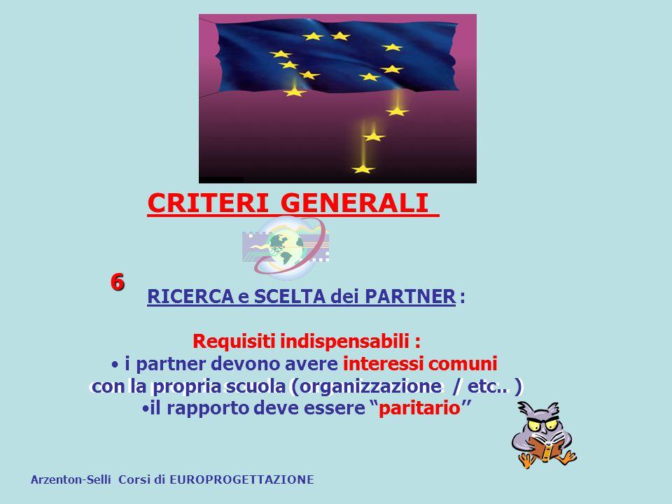 CRITERI GENERALI RICERCA e SCELTA dei PARTNER : Requisiti indispensabili : i partner devono avere interessi comuni con la propria scuola ( organizzazi