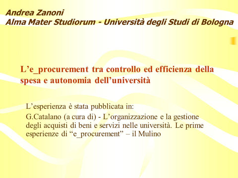 L'e_procurement tra controllo ed efficienza della spesa e autonomia dell'università L'esperienza è stata pubblicata in: G.Catalano (a cura di) - L'organizzazione e la gestione degli acquisti di beni e servizi nelle università.