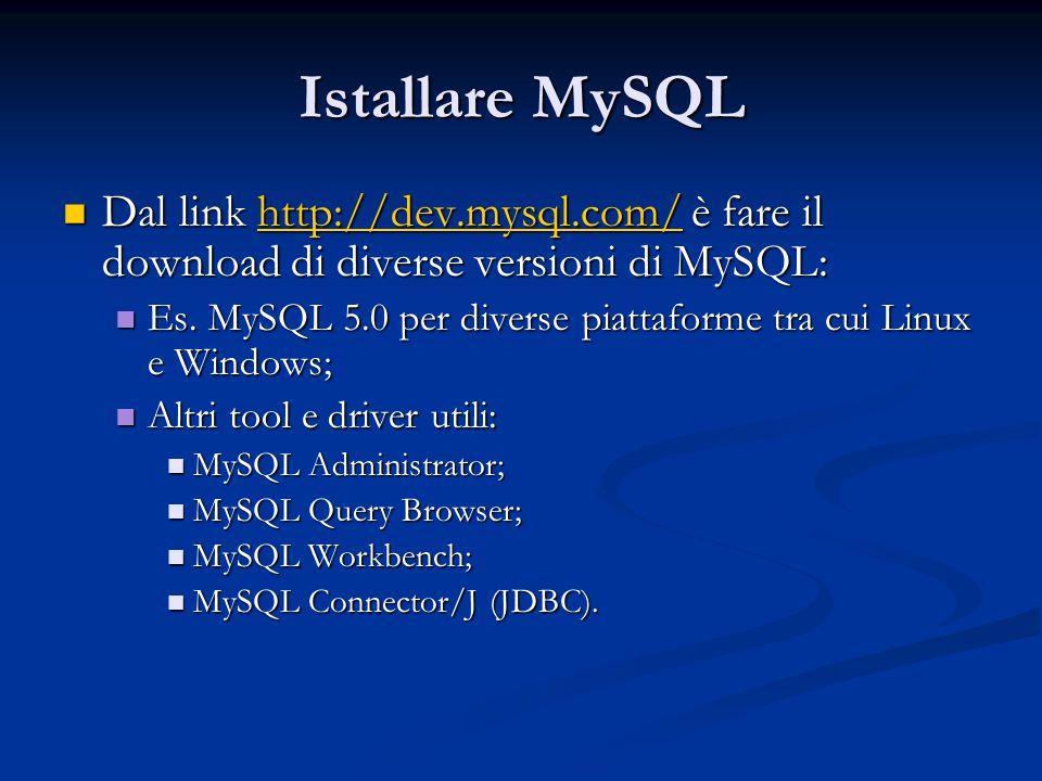 Istallare MySQL Dal link http://dev.mysql.com/ è fare il download di diverse versioni di MySQL: Dal link http://dev.mysql.com/ è fare il download di d