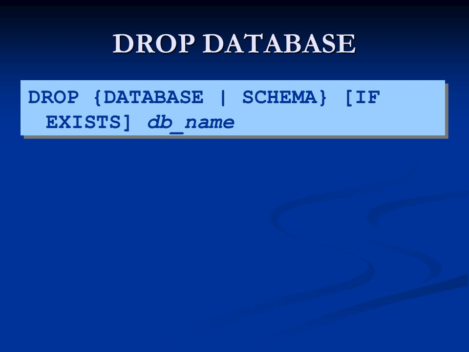 DROP DATABASE DROP {DATABASE | SCHEMA} [IF EXISTS] db_name
