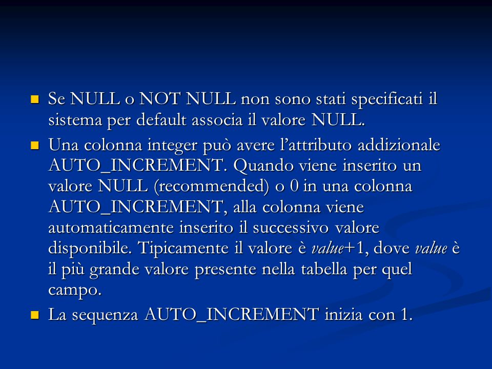 Se NULL o NOT NULL non sono stati specificati il sistema per default associa il valore NULL. Se NULL o NOT NULL non sono stati specificati il sistema