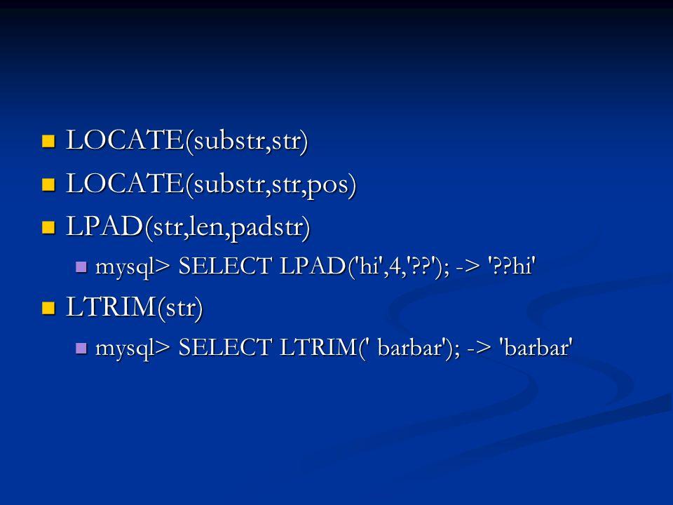 LOCATE(substr,str) LOCATE(substr,str) LOCATE(substr,str,pos) LOCATE(substr,str,pos) LPAD(str,len,padstr) LPAD(str,len,padstr) mysql> SELECT LPAD('hi',