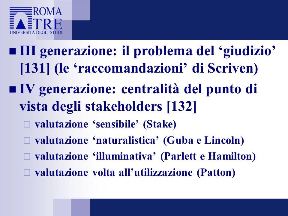 III generazione: il problema del 'giudizio' [131] (le 'raccomandazioni' di Scriven) IV generazione: centralità del punto di vista degli stakeholders [