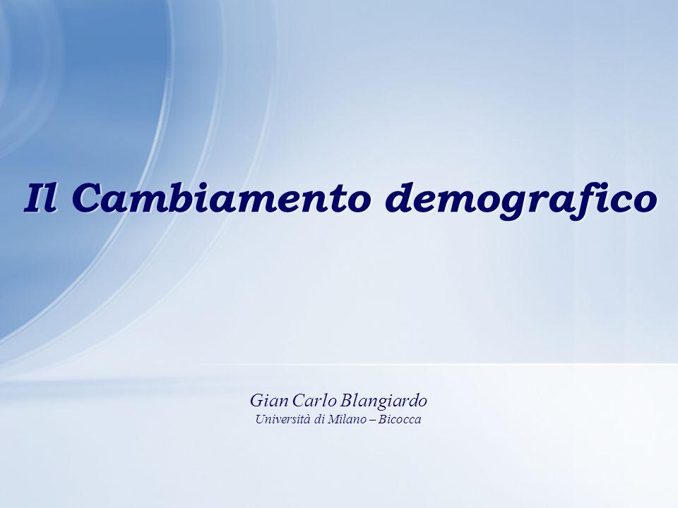 Il Cambiamento demografico Il Cambiamento demografico Gian Carlo Blangiardo Università di Milano – Bicocca