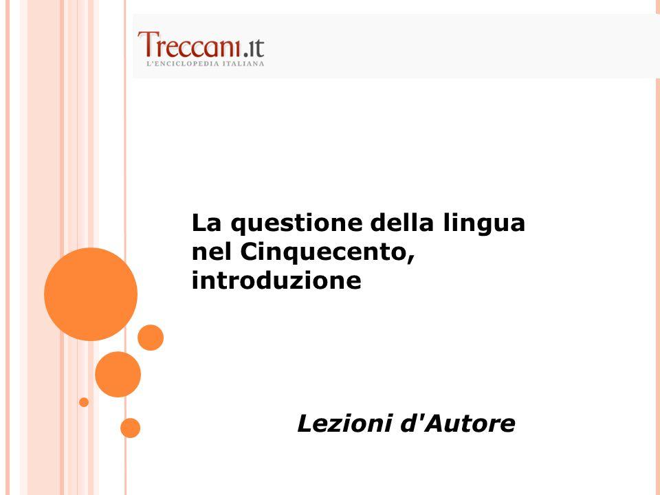 La questione della lingua nel Cinquecento, introduzione Lezioni d Autore
