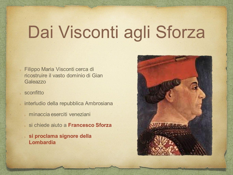 Dai Visconti agli Sforza Filippo Maria Visconti cerca di ricostruire il vasto dominio di Gian Galeazzo sconfitto interludio della repubblica Ambrosian